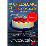 Air cheesecake. Cookbook: top 25 recipes (baked and no-bake cheesecakes). (English Edition)