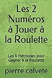 Telecharger Livres Les 2 Numeros a Jouer a la Roulette Les 6 Methodes pour Gagner a la Roulette (PDF,EPUB,MOBI) gratuits en Francaise
