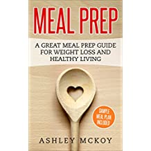 Meal Prep: A Great Meal Prep Guide For Weight Loss And Healthy Living (English Edition)