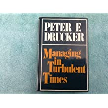 Managing in Turbulent Times / by Peter F. Drucker