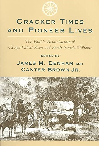 [Cracker Times and Pioneer Lives: The Florida Reminiscences of George Gillett Keen and Sarah Pamela Williams] (By: James M. Denham) [published: April, 2003]