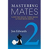 Mastering Mates: Book 2: 1,111 Two-move, Three-move & Four-move Mates