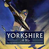 Yorkshire at War: A Nostalgic Look Back at Momentous Events Through Personal Memories (Yorkshire Nostalgia)