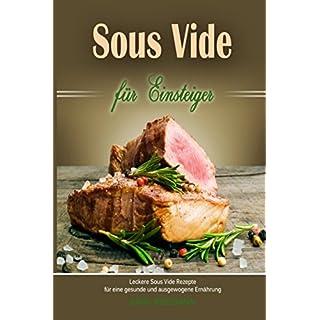 Sous Vide für Einsteiger Leckere Sous Vide Rezepte für eine gesunde und ausgewogene Ernährung