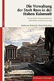 Die Verwaltung der Stadt Rom in der Hohen Kaiserzeit: Formen...