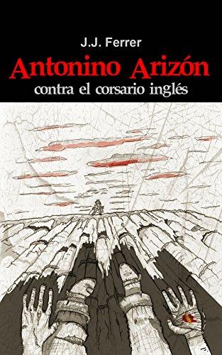 Antonino Arizón contra el corsario inglés por J.J. Ferrer