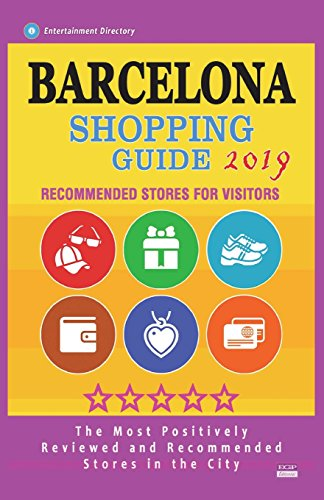 Barcelona Shopping Guide 2019: Best Rated Stores in Barcelona, Spain - Stores Recommended for Visitors, (Shopping Guide 2019)