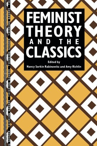 Feminist Theory and the Classics (Thinking Gender) (1993-11-04)