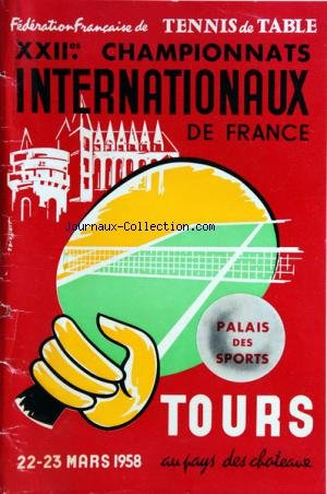 FEDERATION FRANCAISE DE TENNIS DE TABLE du 22-03-1958 22EME CHAMPIONNATS INTERNATIONAUX DE FRANCE AU PALAIS DES SPORTS DE TOUR