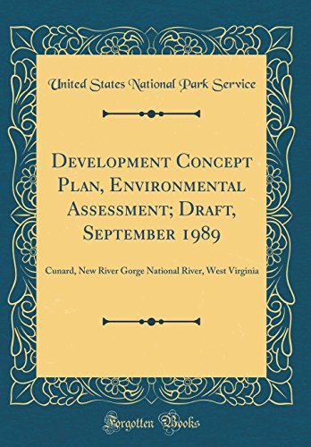 Development Concept Plan, Environmental Assessment; Draft, September 1989: Cunard, New River Gorge National River, West Virginia (Classic Reprint) -