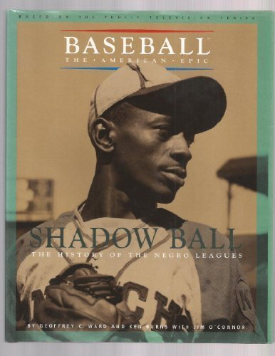 Shadow Ball: The History of the Negro Leagues (Baseball the American Epic) by Geoffrey C. Ward, Ken Burns, Jim O'Connor (1994) Hardcover