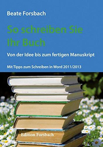 So schreiben Sie Ihr Buch: Von der Idee bis zum fertigen Manuskript. Mit Tipps zum Schreiben in Word