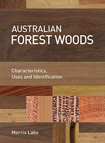 Australian Forest Woods: Characteristics, Uses and Identification (English Edition)