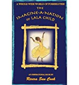 THE IMAGINE-A-NATION OF LALA CHILD: AN INSPIRATIONAL BOOK OPENING A WHOLE WIDE WORLD OF POSSIBILITIES BY COOK, RIVERA SUN (AUTHOR)PAPERBACK