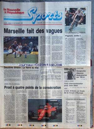 NOUVELLE REPUBLIQUE SPORTS (LA) [No 86] du 25/09/1989 - FOOT / MARSEILLE FAIT DES VAGUES - LE HAVRE AU STOP - CYCLISME / FIGNON - LE POTENTIEL DE WEGMULLER - GRAND PRIX DU PORTUGAL / PROST - BERGER ET ALLIOT - ATHLETISME / SANGOUMA DEPASSE QUENEHERVE - F3000 AU MANS / TITRE INTERCONTINENTAL POUR ALESI - JUDO / L'US ORLEANS EN FINALE DE LA COUPE D'EUROPE