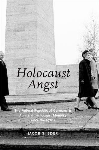 holocaust-angst-the-federal-republic-of-germany-and-american-holocaust-memory-since-the-1970s