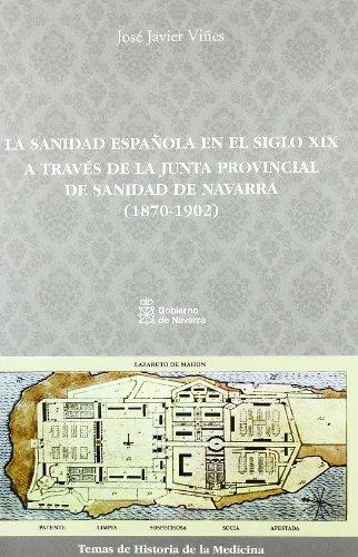 La sanidad española en el siglo XIX a través de la Junta Provincial de Sanidad de Navarra, 1870-1902 (Temas de historia de la medicina) por José Javier Viñes Rueda