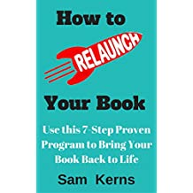 How to Relaunch Your Book: Use this 7-Step Proven Program to Bring Your Book Back to Life: (Work from Home Series: Book 7) (English Edition)
