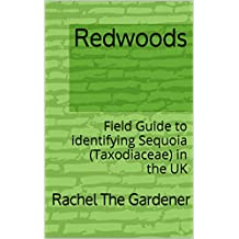 Redwoods: Field Guide to identifying Sequoia (Taxodiaceae) in the UK (The Cribs Book 10)