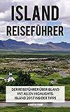 Island: Reiseführer - Der Reiseführer über Island mit allen Highlights. Island 2017 Insider Tipps