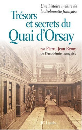 Trésors et secrets du Quai d'Orsay : Une histoire inédite de la diplomatie française