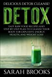 Detox - Sarah Brooks: Delicious Detox Cleanse! Easy Raw Food Recipes and Step-By-Step Plan To Cleanse Your Body For Explosive Energy, Health, And Weight Loss!