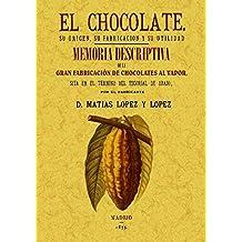 El Chocolate. Su Origen, Su Fabricación y Su Utilidad / Memoria Descriptiva de La