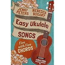 Easy Ukulele Songs: 5 with 5 Chords: Ukulele Songbook (Learn Ukulele the Easy Way 2) (English Edition)