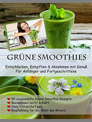 90 Grüne Smoothie Rezepte - Der Powerdrink aus der Natur: Abnehmen, Vitalität und Entgiften mit Genuss