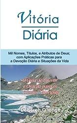 Vitoria Diaria (Portuguese Edition): Mil Nomes, Titulos, e Atributos de Deus; com Aplicacoes Praticas para a Devocao Diario e Situacoes da Vida