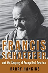 Francis Schaeffer and the Shaping of Evangelical America: Fundamentalist Warrior, Evangelical Prophet (Library of Religious Biography)