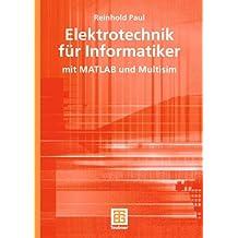 Lehrbuch Informatik: Elektrotechnik für Informatiker mit MATLAB und Multisim