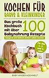 Kochen für Babys & Kleinkinder: Über 100 Babynahrung Rezepte für das 1., 2. und 3. Jahr