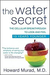 The Water Secret: The Cellular Breakthrough to Look and Feel 10 Years Younger by Howard Murad (2010-08-01)