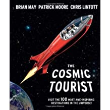 The Cosmic Tourist: Visit the 100 Most Awe-Inspiring Destinations in the Universe! by May, Brian, Moore, Patrick, Lintott, Chris (2013) Hardcover