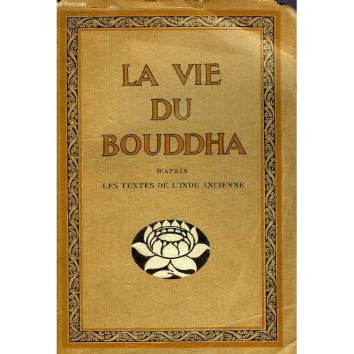 La vie du bouddha, d'apres les textes de l'inde ancienne