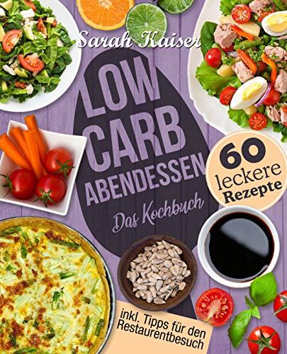 Low Carb Abendessen: Das Kochbuch mit 60 einfachen und leckeren Rezepten (fast) ohne Kohlenhydrate - Schnell und gesund abnehmen ohne zu hungern mit der Low Carb Diät (Gewicht Pro Für Portion)