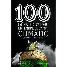 100 Qüestions Per Entendre El Canvi Climàtic (De 100 en 100)