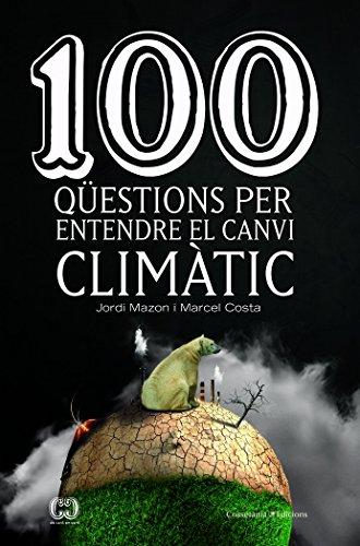 100 Qüestions Per Entendre El Canvi Climàtic (De 100 en 100) por Jordi Mazon Bueso