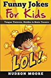 Funny Jokes for Kids: Tongue Twisters, Riddles, and Brain Teasers: Volume 1 (kids books, jokes for kids, books for kids 9-12, funny books, joke book, books for kids, funny jokes, funny jokes for kids)