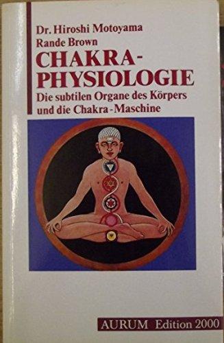 Chakra-Physiologie. Die subtilen Organe des Körpers und die Chakra-Maschine über die nicht-physischen Grundlagen des Geistes und seine Heilwirkung auf ... Elektromagnetismus des menschlichen Körpers (Über Maschine Die Geistes)