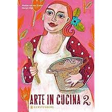 Arte in Cucina 2. Kunstgenuss und Gaumenfreuden