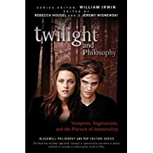 Twilight and Philosophy: Vampires, Vegetarians, and the Pursuit of Immortality (The Blackwell Philosophy and Pop Culture Series Book 15)