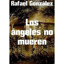 Los ángeles no mueren (Spanish Edition)
