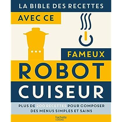 La bible des Recettes avec ce fameux Robot Cuiseur... (Beaux Livres Cuisine)