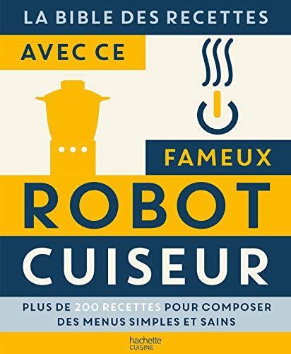 La bible des Recettes avec ce fameux Robot Cuiseur... (Beaux Livres Cuisine) par  Hachette Pratique
