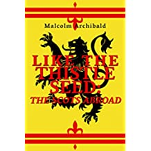 Like The Thistle Seed: The Scots Abroad (English Edition)