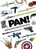 Pan ! Toutes les armes de la pop culture - tome 1 - PAN ! Toutes les armes cultes de la pop culture