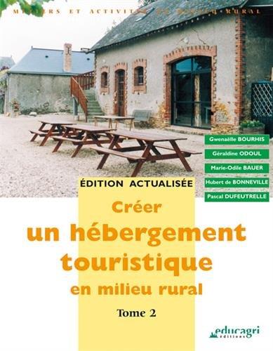 Crer un hbergement touristique en milieu rural : Tome 2