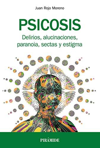 Psicosis: Delirios, alucinaciones, paranoia, sectas y estigma (Manuales Prácticos) por Juan Rojo Moreno